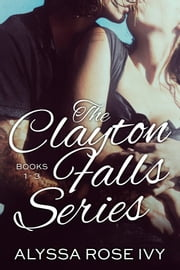 The Clayton Falls Series ebook by Alyssa Rose Ivy