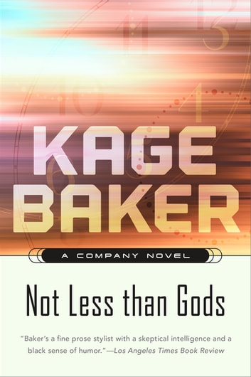 Not Less Than Gods - A Company Novel ebook by Kage Baker