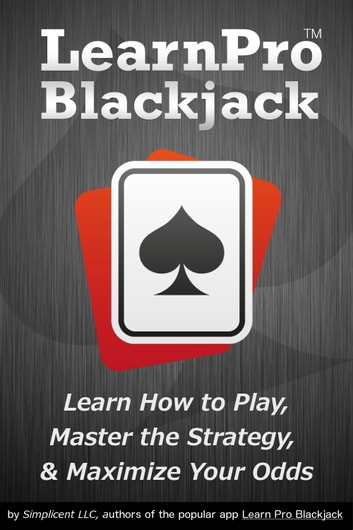 Learn Pro Blackjack - How to Play, Master Basic Strategy, and Maximize Your Odds at Blackjack ebook by Captivate Labs, Inc