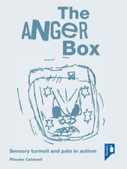 The Anger Box: Sensory turmoil and pain in autism ebook by Phoebe Caldwell