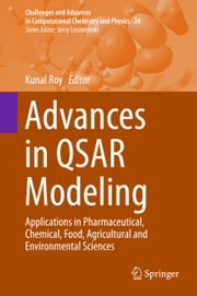 Advances in QSAR Modeling - Applications in Pharmaceutical, Chemical, Food, Agricultural and Environmental Sciences ebook by Kunal Roy
