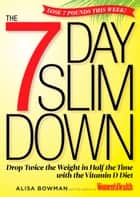 The 7-Day Slim Down - Drop Twice the Weight in Half the Time with the Vitamin D Diet ebook by Alisa Bowman, Editors of Women's Health Maga