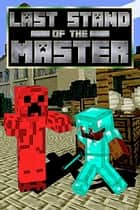 Last Stand of the Master - The Mastercreeper Plan, #3 ebook by Cantonfield Kids