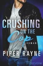 Crushing on the Cop - Roman ebook by Piper Rayne, Cherokee Moon Agnew