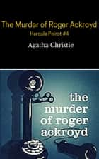 The Murder of Roger Ackroyd ( Hercule Poirot #4 ) ebook by Agatha Christie