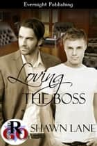 Loving the Boss ebook by Shawn Lane