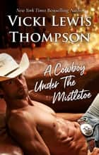 A Cowboy Under The Mistletoe ebook by Vicki Lewis Thompson