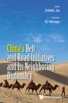 China's Belt and Road Initiatives and Its Neighboring Diplomacy ebook by Jie Zhang,Mengqi Xu