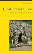 Ubud, Bali (Indonesia) Travel Guide - What To See & Do ebook by Shawn English