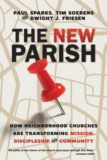 The New Parish - How Neighborhood Churches Are Transforming Mission, Discipleship and Community ebook by Paul Sparks,Tim Soerens,Dwight J. Friesen