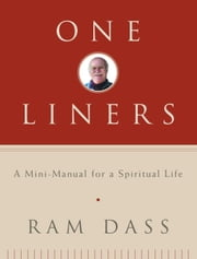 One-Liners - A Mini-Manual for a Spiritual Life ebook by Ram Dass