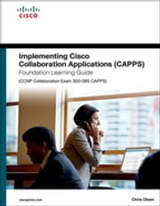 Implementing Cisco Collaboration Applications (CAPPS) Foundation Learning Guide (CCNP Collaboration Exam 300-085 CAPPS) ebook by Chris Olsen