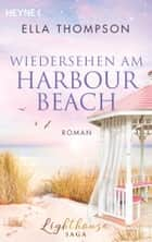 Wiedersehen am Harbour Beach - Roman - Lighthouse-Saga 3 eBook by Ella Thompson
