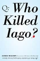 Who Killed Iago? ebook by James Walton