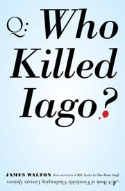 Who Killed Iago? - A Book of Fiendishly Challenging Literary Quizzes ebook by James Walton