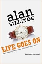 Life Goes On - A Novel ebook by Alan Sillitoe