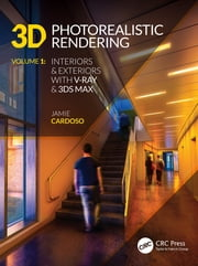 3D Photorealistic Rendering - Interiors & Exteriors with V-Ray and 3ds Max ebook by Jamie Cardoso
