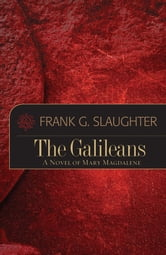 The Galileans - A Novel of Mary Magdalene ebook by Frank G. Slaughter