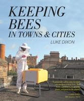 Keeping Bees in Towns and Cities ebook by Luke Dixon