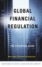 Global Financial Regulation - The Essential Guide (Now with a Revised Introduction) ebook by Howard Davies, David Green