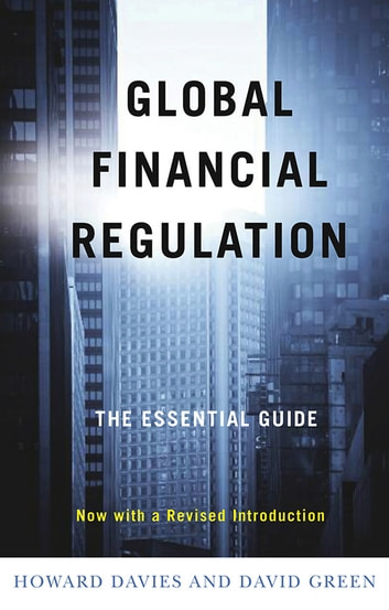 Global Financial Regulation - The Essential Guide (Now with a Revised Introduction) ebook by Howard Davies,David Green