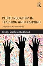 Plurilingualism in Teaching and Learning - Complexities Across Contexts ebook by Julie Choi, Sue Ollerhead