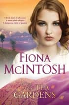 The Tea Gardens ebook by Fiona McIntosh