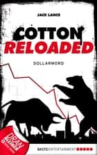 Cotton Reloaded - 22 - Dollarmord ebook by Jack Lance, Helmut W. Pesch