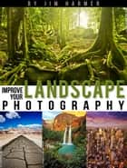 Improve Your Landscape Photography ebook by Jim Harmer