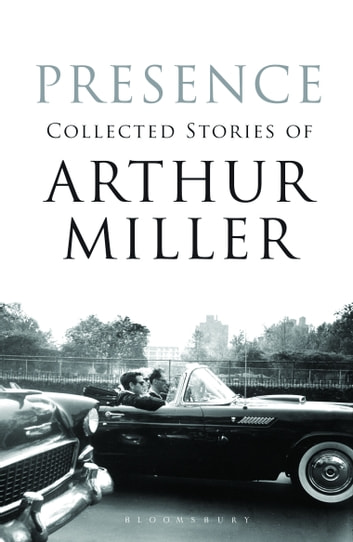 Presence - Collected Stories ebook by Arthur Miller