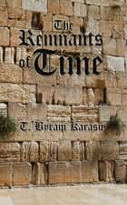 The Remnants of Time ebook by T. Byram Karasu