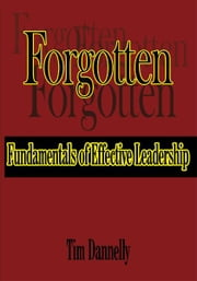 Forgotten Fundamentals of Effective Leadership ebook by Tim Dannelly