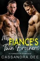 My Fiance's Twin Brothers - A Forbidden Romance ebook by Cassandra Dee