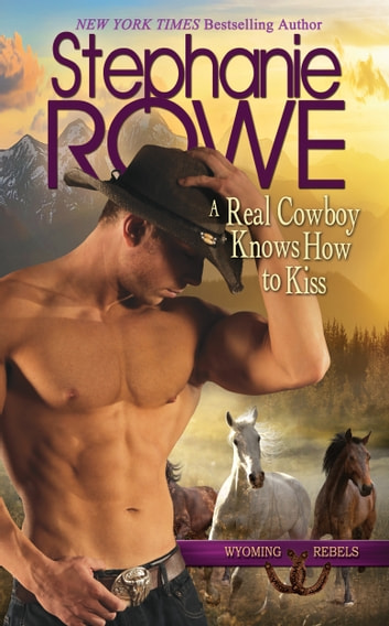 A Real Cowboy Knows How to Kiss (Wyoming Rebels, #2) ebook by Stephanie Rowe