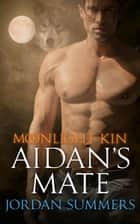 Moonlight Kin 2: Aidan's Mate ebook by Jordan Summers
