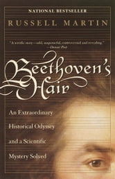 Beethoven's Hair - An Extraordinary Historical Odyssey and a Scientific Mystery Solved ebook by Russell Martin