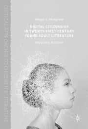 Digital Citizenship in Twenty-First-Century Young Adult Literature - Imaginary Activism ebook by Megan L. Musgrave