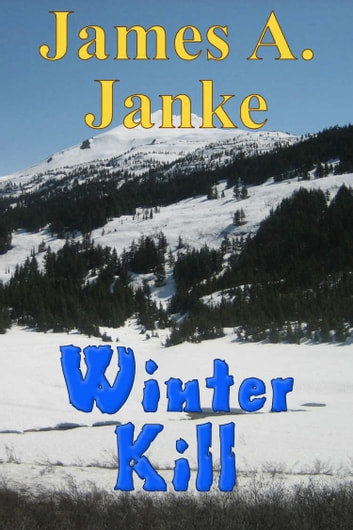 Winter Kill ebook by James A. Janke