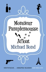 Monsieur Pamplemousse Afloat ebook by Michael Bond