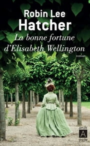 La bonne fortune d'Elisabeth Wellington eBook by Robin lee Hatcher, Annie Hamel