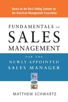 Fundamentals of Sales Management for the Newly Appointed Sales Manager ebook by Matthew Schwartz