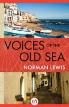 Voices of the Old Sea ebook by Norman Lewis