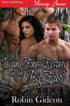 Diana Finds Ecstasy in the Big Easy ebook by Robin Gideon