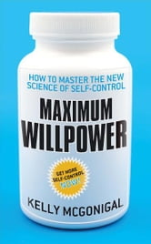 Maximum Willpower ebook by Kelly McGonigal
