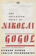 The Collected Tales of Nikolai Gogol ebook by Nikolai Gogol,Richard Pevear,Larissa Volokhonsky