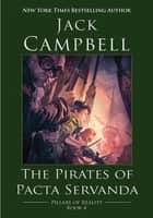 The Pirates of Pacta Servanda ebook by Jack Campbell