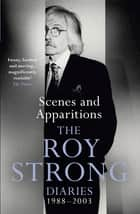 Scenes and Apparitions - The Roy Strong Diaries 1988–2003 ebook by Sir Roy Strong