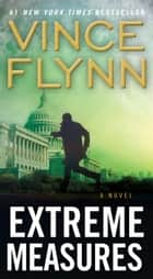 Extreme Measures ebook by Vince Flynn