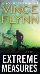 Extreme Measures - A Thriller ebook by Vince Flynn