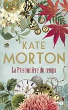 La Prisonnière du temps ebook by Kate MORTON, Anne-Sylvie HOMASSEL